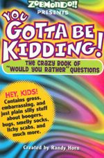 You Gotta be Kidding! : The Wacky Book of Mind-Boggling Questions - Randy Horn