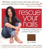 Rescue Your Nails : A Do-it-yourself Guide to Perfect Fingers and Toes - Ji Baek