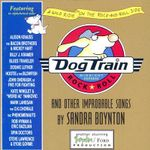 Dog Train : And Other Improbable Songs - Sandra Boynton