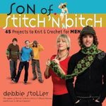 Son of a Stitch 'n Bitch : Knitting for Men 45 Projects to Knit and Crochet for Men - Debbie Stoller