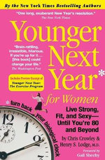 Younger Next Year for Women : Live Strong, Fit, and Sexy---until You're 80 and Beyond - Christopher Crowley