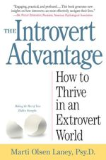 The Introvert Advantage : Making the Most of Your Inner Strengths - Marti Olsen Laney