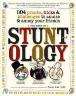 The Best of Stuntology : 304 Pranks, Tricks and Challenges to Amuse and Annoy Your Friends - Sam Bartlett