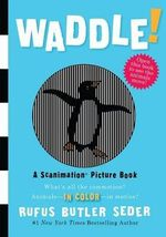 Waddle! : A Scanimation Picture Book - Rufus Butler Seder