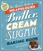 The Rosie's Bakery All-butter, Cream-filled, Sugar-packed Baking Book : Over 300 Irresistibly Delicious Recipes - Judy Rosenberg