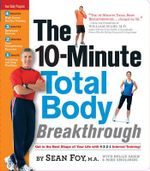 The 10 Minute Total Body Breakthrough : Get in the Best Shape of Your Life With 4.3.2.1 Interval Training! - Sabin Foy