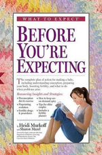 What to Expect Before You're Expecting - Heidi Murkoff