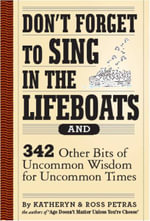 Don't Forget to Sing in the Lifeboats : 342 Other Bits of Uncommon Wisdom for Uncommon Times - Kathryn Petras