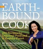 Earthbound Cook, The : 250 Recipes for Delicious Food and a Healthy Planet - Myra Goodman