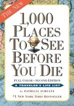 1000 Places to See Before You Die : Completely Revised and Updated with over 200 New Entries - Patricia Schultz