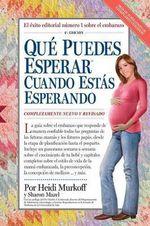Que Puedes Esperar Cuando Estas Esperando: 4th Edition :  4th Edition - Heidi Murkoff