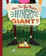 How Do You Feed a Hungry Giant? : A Munch-And-Sip Pop-Up Book - Caitlin Friedman
