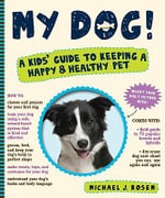 My Dog! : A Kid's Guide to Keeping a Happy and Healthy Pet - Michael J. Rosen
