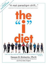 The I Diet : Use Your Instincts to Lose Weight--And Keep It Off--Without Feeling Hungry - Susan B. Roberts