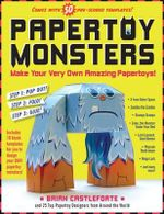 Papertoy Monsters :  Make Your Very Own Amazing Papertoys! - Brian Castelforte