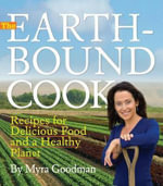 The Earthbound Cook : 250 Recipes for Delicious Food and a Healthy Planet - Myra Goodman