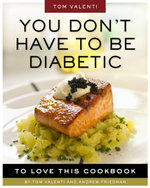You Don't Have to be Diabetic to Love This Cookbook : 250 Amazing Dishes for People With Diabetes and Their Families and Friends - Andrew Friedman