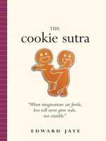 The Cookie Sutra : An Ancient Treatise: that Love Shall Never Grow Stale. Nor Crumble. - Edward Jaye