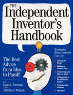 The Independent Inventor's Handbook : The Best Advice from Idea to Payoff - Jill Gilbert Welytok