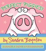 Perfect Piggies! :  A Book! a Song! a Celebration! - Sandra Boynton