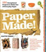 Paper Made!  : 101 Exceptional Projects to Make Out of Everyday Paper - Kayte Terry