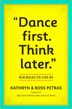 Dance First, Think Later : 618 Rules to Live by - Kathryn Petras