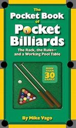 The Pocket Book of Pocket Billiards : The Rack, the Rules and a Working Pool Table - Mike Vago