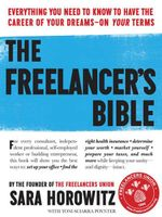 The Freelancer's Bible : Everything You Need to Know to Have the Career of Your Dreams on Your Terms - Reviewer Sara Horowitz
