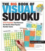 The Big Book of Visual Sudoku : 273 Puzzles That Reinvent the World's Most Popular Number Game - Maki Kaji