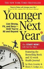 Younger Next Year for Men : Live Strong, Fit, and Sexy Until You're 80 and Beyond - Chris Crowley