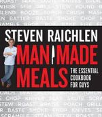 Man Made Meals : The Essential Cookbook for Guys - Steven Raichlen