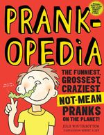 Prankopedia : The Funniest, Best, Craziest Not-mean Pranks Ever Assembled in One Book! - Julie Winterbottom