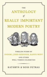 The Anthology of Really Important Modern Poetry : Timeless Poems by Snooki, John Boehner, Kanye West, and Other Well-versed Celebrities - Kathryn Petras