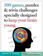 399 Games, Puzzles & Trivia Challenges Specially Designed to Keep Your Brain Young - Nancy Linde