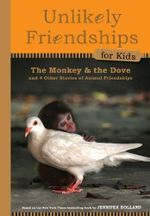 Unlikely Friendships for Kids : The Monkey & the Dove: and Four Other Stories of Animal Friendships - Jennifer Holland