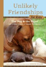 Unlikely Friendships for Kids: The Dog & the Piglet : And Four Other Stories of Animal Friendships - Jennifer Holland