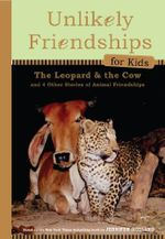 Unlikely Friendships for Kids: The Leopard & the Cow : And Four Other Stories of Animal Friendships - Jennifer Holland