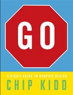 GO : A Kidd's Guide to Graphic Design - Chip Kidd