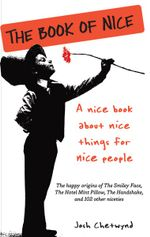 The Book of Nice : A Nice Book About Nice Things for Nice People - Josh Chetwynd