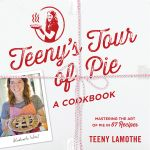 Teeny's Tour of Pie : A Cookbook - Teeny Lamothe