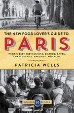 The New Food Lover's Guide to Paris : The Best Restaurants, Bistros, Cafes, Markets, Bakeries, and More - Patricia Wells