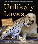 Unlikely Loves : 45 Heartwarming True Stories from the Animal Kingdom - Jennifer S. Holland