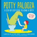 Potty Palooza : A Step-By-Step Guide to Using a Potty - Rachel Gordon