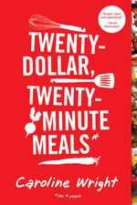 Twenty-Dollar, Twenty-Minute Meals* : *For Four People - Caroline Wright