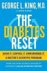 The Diabetes Reset : Avoid It. Control It. Even Reverse It. a Doctor's Scientific Program - George King