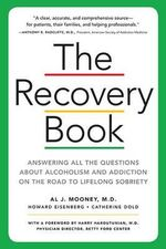 The Recovery Book : Answers to All Your Questions about Addiction and Alcoholism and Finding Health and Happiness in Sobriety - Al J Mooney