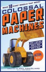 Colossal Paper Machines : Make 10 Giant Models That Move! - Phil Conigliaro