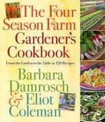 The Four Season Farm Gardener's Cookbook - Barbara Damrosch