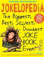 Jokelopedia, Third Edition : The Biggest, Best, Silliest, Dumbest Joke Book Ever! - Eva Blank