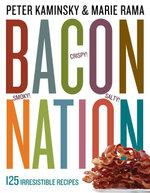 Bacon Nation : 125 Irresistible Recipes - Peter Kaminsky